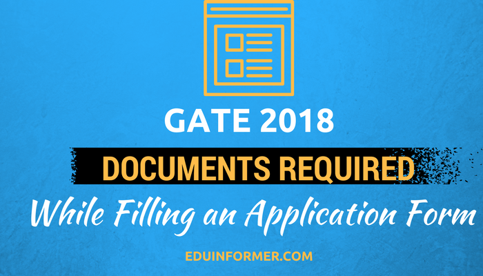 Documents Required for Filling GATE 2018 Application Form