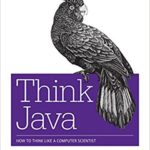 Think Java: How to Think Like A Computer Scientist by Allen B Downey