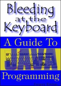 Bleeding-at-the-Keyboard-A-Guide-to-Modern-Programming-with-Java
